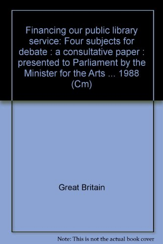 9780101032421: Financing our public library service: Four subjects for debate : a consultative paper : presented to Parliament by the Minister for the Arts ... 1988 (Cm)