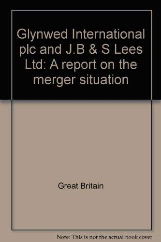 9780101078122: Glynwed International plc and J.B & S Lees Ltd: A report on the merger situation
