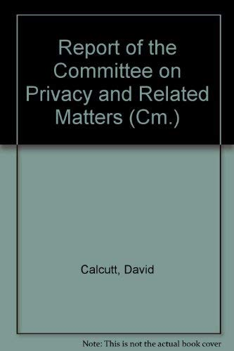 9780101110228: Report of the Committee on Privacy and Related Matters (Cm.)
