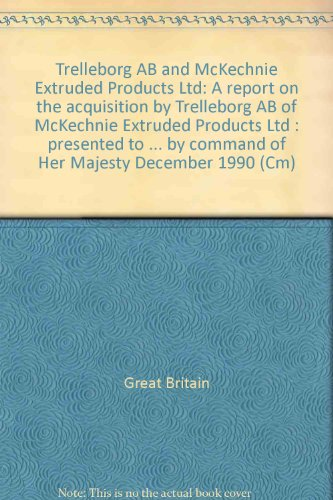 9780101138420: Trelleborg AB and McKechnie Extruded Products Ltd: A report on the acquisition by Trelleborg AB of McKechnie Extruded Products Ltd : presented to ... by command of Her Majesty December 1990 (Cm)