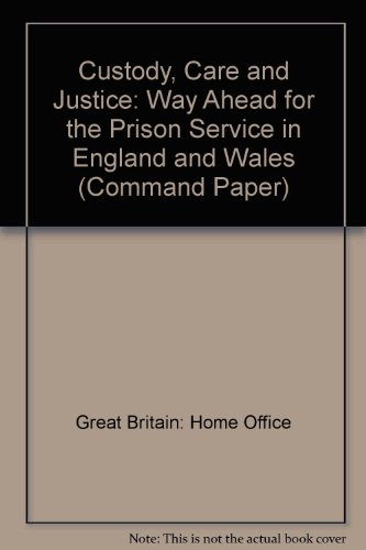 9780101164726: Custody, Care and Justice: Way Ahead for the Prison Service in England and Wales (Command Paper)