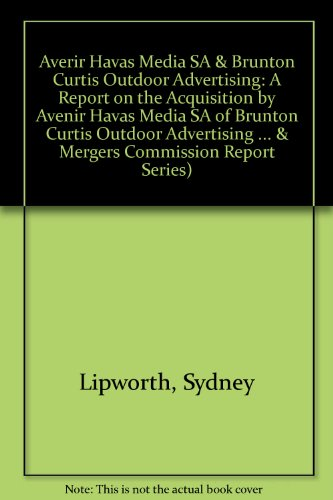 9780101173728: Averir Havas Media Sa & Brunton Curtis Outdoor Advertising (Monopolies & Mergers Commission Report Series)
