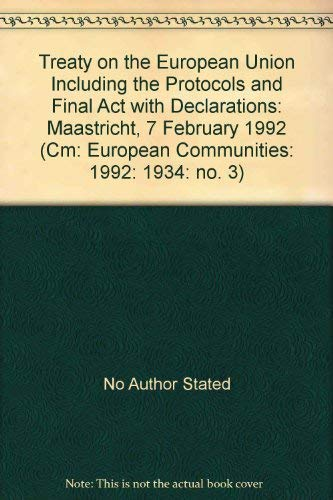 9780101193429: Treaty on the European Union Including the Protocols and Final Act with Declarations: Maastricht, 7 February 1992 (Cm: European Communities: 1992: 1934: no. 3)
