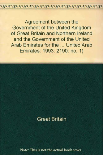 9780101219020: Agreement between the Government of the United Kingdom of Great Britain and Northern Ireland and the Government of the United Arab Emirates for the ... United Arab Emirates: 1993: 2190: no. 1)