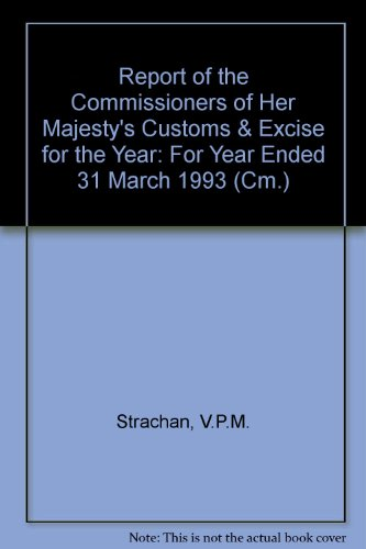 9780101235327: Report of the Commissioners of Her Majesty's Customs & Excise for the Year: For Year Ended 31 March 1993 (Cm.)