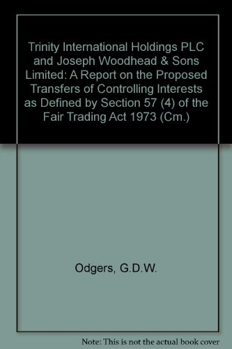 9780101237420: Trinity International Holdings PLC and Joseph Woodhead & Sons Limited: A Report on the Proposed Transfers of Controlling Interests as Defined by Section 57 (4) of the Fair Trading Act 1973 (Cm.)