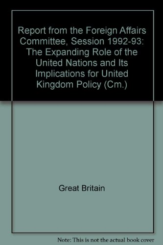 9780101238229: Report from the Foreign Affairs Committee, Session 1992-93: The Expanding Role of the United Nations and Its Implications for United Kingdom Policy (Cm.)