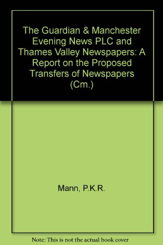 9780101243827: The Guardian & Manchester Evening News PLC and Thames Valley Newspapers: A Report on the Proposed Transfers of Newspapers (Cm.)