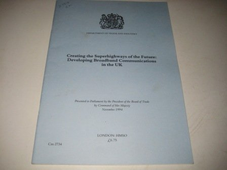 9780101273428: Creating the Superhighways of the Future: Developing Broadband Communications in the UK (Cm.)