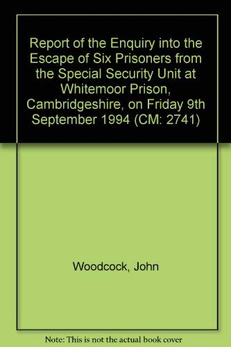 Report of the Enquiry into the Escape of Six Prisoners from the Special Security Unit at Whitemoor Prison, Cambridgeshire, on Friday 9th September 1994 (CM: 2741) (0101274122) by Woodcock, John