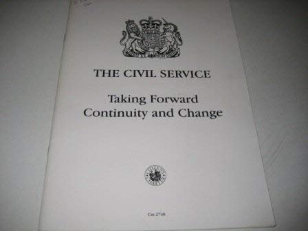 9780101274821: The Civil Service: Taking Forward Continuity and Change (Command Paper)