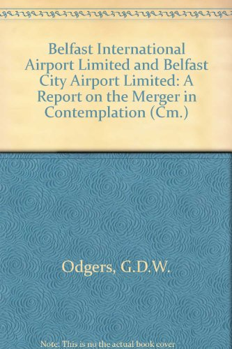 9780101306829: Belfast International Airport Limited and Belfast City Airport Limited: A Report on the Merger in Contemplation (Cm.)