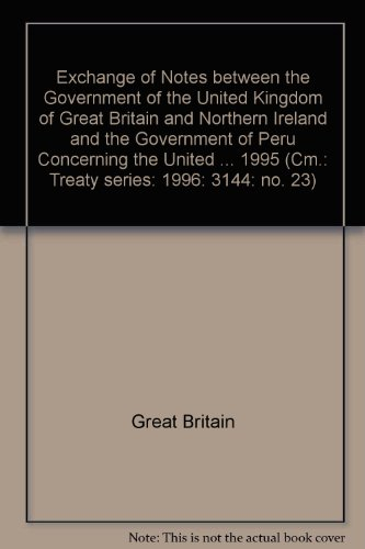 9780101314428: Exchange of Notes between the Government of the United Kingdom of Great Britain and Northern Ireland and the Government of Peru Concerning the United ... 1995 (Cm.: Treaty series: 1996: 3144: no. 23)