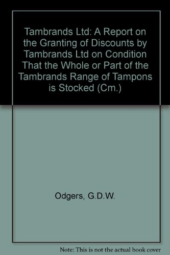 9780101316828: Tambrands Ltd: A Report on the Granting of Discounts by Tambrands Ltd on Condition That the Whole or Part of the Tambrands Range of Tampons is Stocked (Cm.)