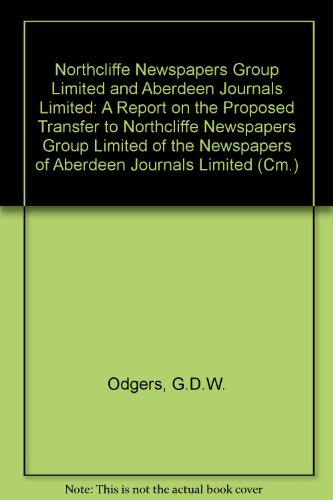 9780101317429: Northcliffe Newspapers Group Limited and Aberdeen Journals Limited: A Report on the Proposed Transfer to Northcliffe Newspapers Group Limited of the Newspapers of Aberdeen Journals Limited (Cm.)