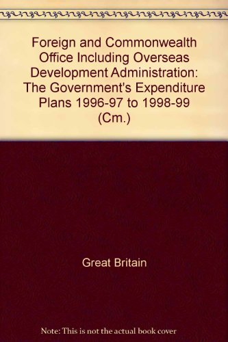 9780101320320: Foreign and Commonwealth Office Including Overseas Development Administration: The Government's Expenditure Plans 1996-97 to 1998-99 (Cm.)