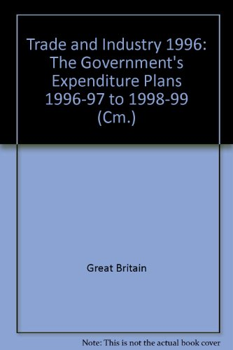 9780101320528: Trade and Industry 1996: The Government's Expenditure Plans 1996-97 to 1998-99 (Cm.)
