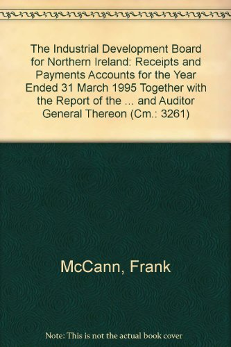 9780101326124: The Industrial Development Board for Northern Ireland: Receipts and Payments Accounts for the Year Ended 31 March 1995 Together with the Report of the ... and Auditor General Thereon (Cm.: 3261)