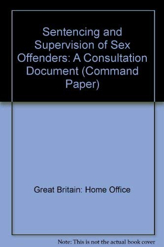 9780101330428: Sentencing and Supervision of Sex Offenders: A Consultation Document (Command Paper)