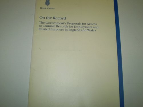 9780101330824: On the Record: Government's Proposals for Access to Criminal Records for Employment and Related Purposes in England and Wales (Command Paper)