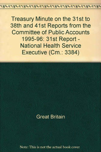 9780101338424: Treasury Minute on the 31st to 38th and 41st Reports from the Committee of Public Accounts 1995-96: 31st Report - National Health Service Executive (Cm.: 3384)