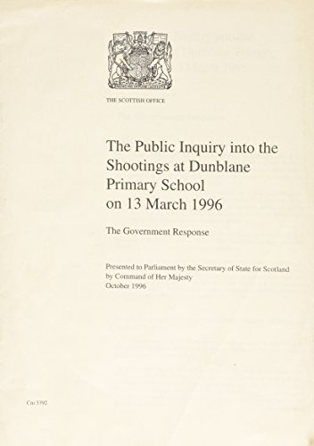 9780101339223: The Public Inquiry into the Shootings at Dunblane Primary School on 13th March 1996: The Government's Response (Cm.: 3392)