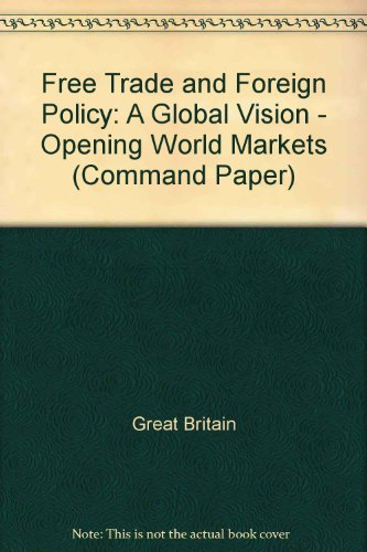 9780101343725: Free Trade and Foreign Policy: A Global Vision - Opening World Markets (Command Paper)