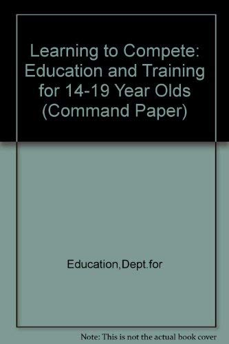 9780101348621: Learning to Compete: Education and Training for 14-19 Year Olds (Command Paper)