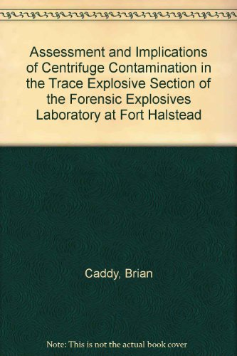 9780101349123: Assessment and Implications of Centrifuge Contamination in the Trace Explosive Section of the Forensic Explosives Laboratory at Fort Halstead
