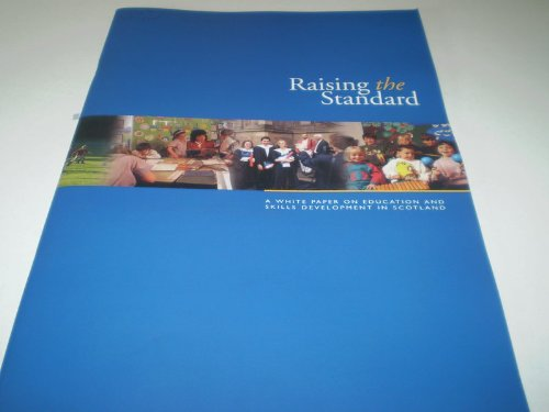 9780101354226: Raising the Standard: A White Paper on Education and Skills Development in Scotland (Command Paper)