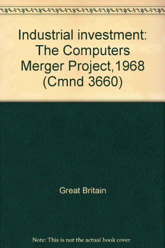 9780101366007: Industrial investment: The Computers Merger Project 1968 ([Great Britain. Parliament. Papers by command] cmnd)
