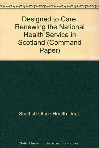 9780101381123: Designed to Care: Renewing the National Health Service in Scotland (Command Paper)