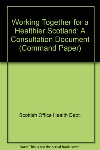 9780101385428: Working Together for a Healthier Scotland: A Consultation Document (Command Paper)