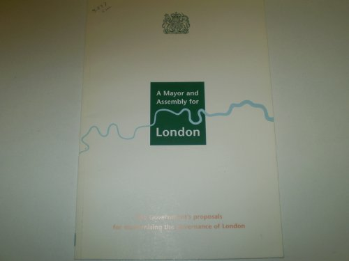 9780101389723: A Mayor and Assembly for London: The Government's Proposals for Modernising the Governance of London (Command Paper)