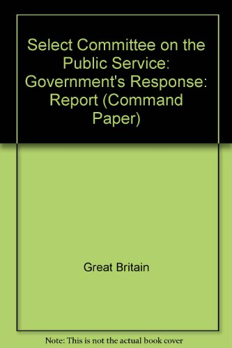 Select Committee on the Public Service: Government's Response: Report (Command Paper) (0101400020) by Great Britain