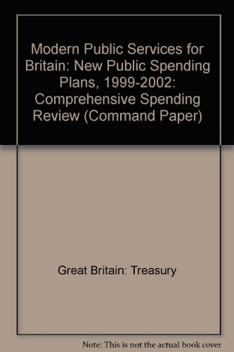 9780101401128: Modern Public Services for Britain: New Public Spending Plans, 1999-2002: Comprehensive Spending Review (Command Paper)