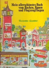 SCARRY RICHARD (AUTOR, ILLUSTRATOR) - Mein allerschönstes Buch vom Backen, Bauen und Flugzeugfliegen
