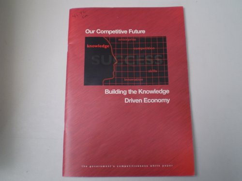 9780101417624: Our Competitive Future: Building the Knowledge Driven Economy (Cm.)
