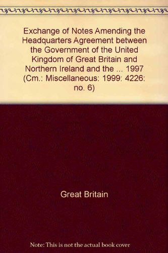 9780101420525: Exchange of Notes Amending the Headquarters Agreement between the Government of the United Kingdom of Great Britain and Northern Ireland and the ... 1997 (Cm.: Miscellaneous: 1999: 4226: no. 6)
