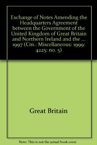 9780101420624: Exchange of Notes Amending the Headquarters Agreement between the Government of the United Kingdom of Great Britain and Northern Ireland and the ... 1997 (Cm.: Miscellaneous: 1999: 4225: no. 5)