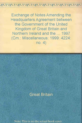9780101420723: Exchange of Notes Amending the Headquarters Agreement between the Government of the United Kingdom of Great Britain and Northern Ireland and the ... 1997 (Cm.: Miscellaneous: 1999: 4224: no. 4)