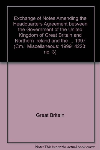 9780101420822: Exchange of Notes Amending the Headquarters Agreement between the Government of the United Kingdom of Great Britain and Northern Ireland and the ... 1997 (Cm.: Miscellaneous: 1999: 4223: no. 3)