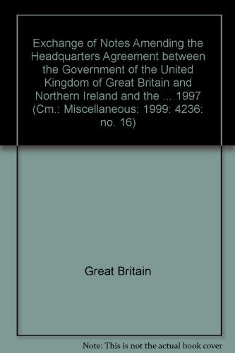 9780101421126: Exchange of Notes Amending the Headquarters Agreement between the Government of the United Kingdom of Great Britain and Northern Ireland and the ... 1997 (Cm.: Miscellaneous: 1999: 4236: no. 16)