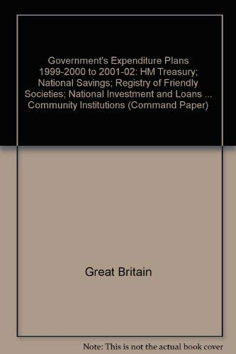 9780101423526: Government's Expenditure Plans 1999-2000 to 2001-02: HM Treasury; National Savings; Registry of Friendly Societies; National Investment and Loans ... Community Institutions (Command Paper)