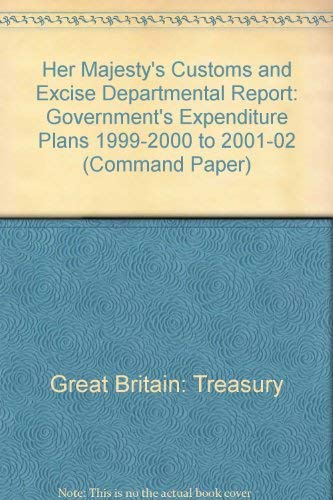 9780101423625: Her Majesty's Customs and Excise Departmental Report: Government's Expenditure Plans 1999-2000 to 2001-02 (Command Paper)
