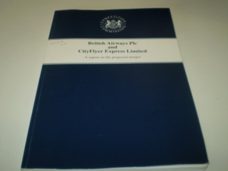 9780101434621: British Airways plc and City Flyer Express Limited: A Report on the Proposed Merger (Command Paper)