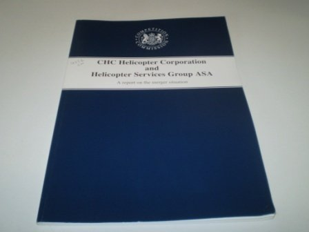 9780101455626: CHC Helicopter Corporation and Helicopter Services Group ASA: A Report on the Merger Situation
