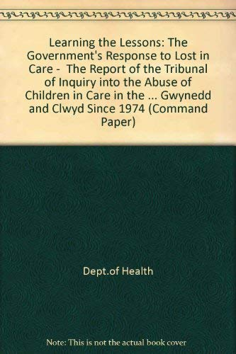 """9780101477628: Learning the Lessons: The Government's Response to """"Lost in Care"""" - The Report of the Tribunal of Inquiry into the Abuse of Children in Care in the ... Gwynedd and Clwyd Since 1974 (Command Paper)"""