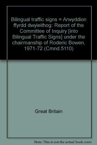 9780101511001: Bilingual traffic signs =: Arwyddion ffyrdd dwyieithog : report of the Committee of Inquiry under the chairmanship of Roderic Bowen : presented to ... of Her Majesty, August 1972 (Cmnd. ; 5110)