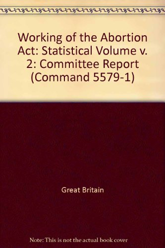 9780101557917: Working of the Abortion Act: Statistical Volume v. 2: Committee Report (Command 5579-1)